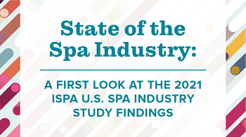 State of the Spa Industry - A First Look at the 2021 ISPA U.S. Spa Industry Study Findings
