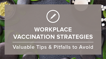 Workplace Vaccination Strategies: Valuable Tips & Pitfalls to Avoid